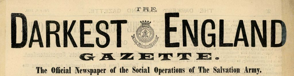 The Darkest England Gazette: The Official Newspaper of the Social Operations of The Salvation Army.