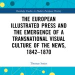 """Book cover of """"The European Illustrated Press and the Emergence of a Transnational Visual Culture of the News, 1842-1870"""" by Thomas Smits"""