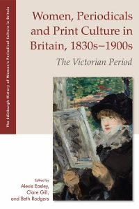 Book cover of Women, Periodicals, and Print Culture in Britain, 1830s--1900s: The Victorian Period, edited by Alexis Easley, Clare Gill and Beth Rodgers